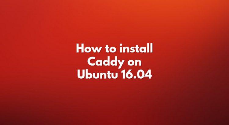 How to install Caddy on Ubuntu 16 04 | LinuxHostSupport