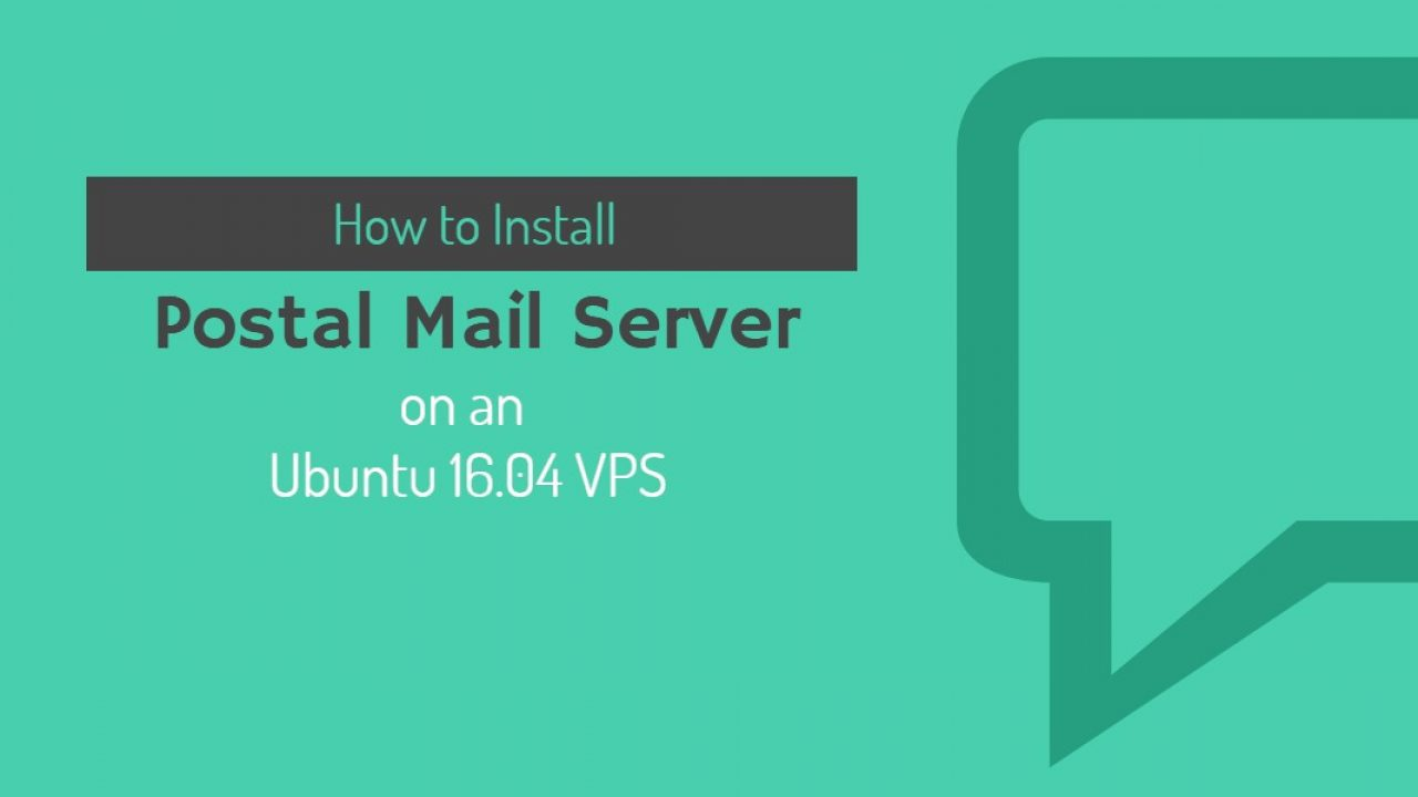 How to Install Postal Mail Server on an Ubuntu 16 04 VPS