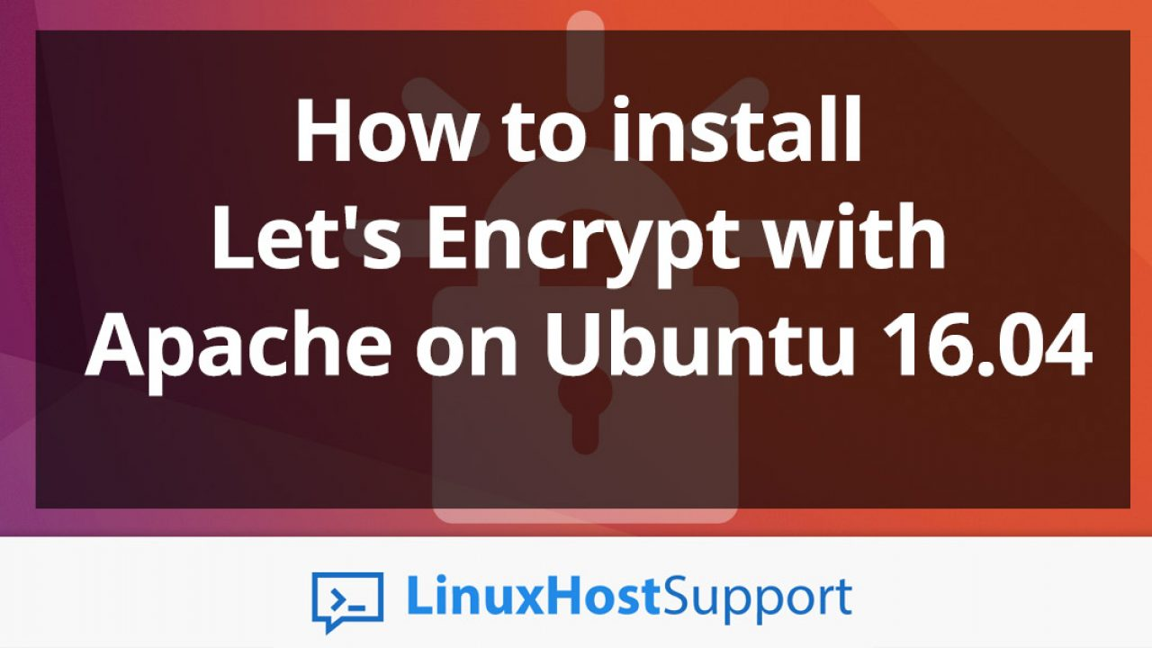 How to Install Let's Encrypt with Apache on Ubuntu 16 04