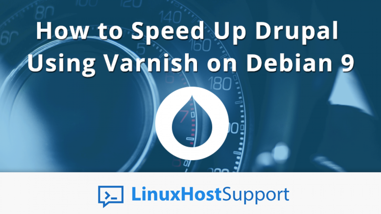 How to Speed Up Drupal Using Varnish on Debian 9 | LinuxHostSupport