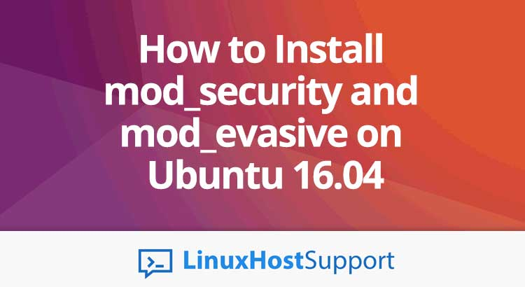 How to Install mod_security and mod_evasive on Ubuntu 16.04