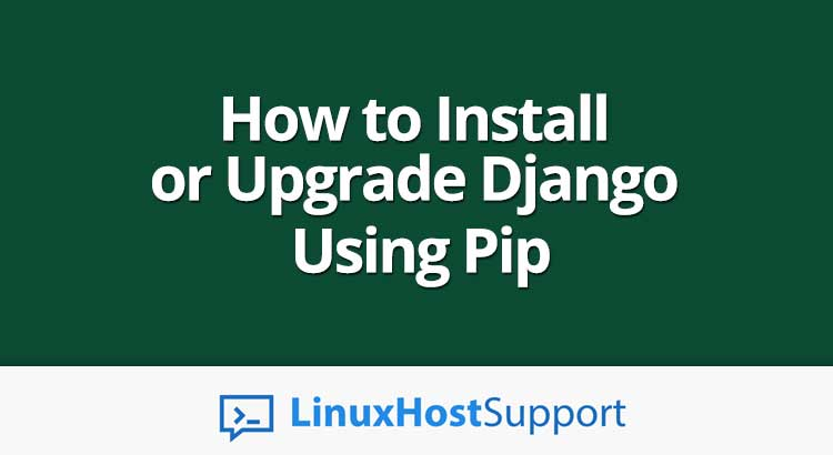 How to Install or Upgrade Django Using Pip