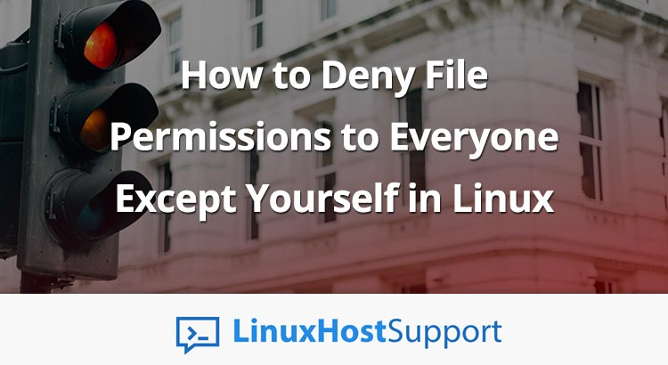 How to Deny File Permissions to Everyone Except Yourself